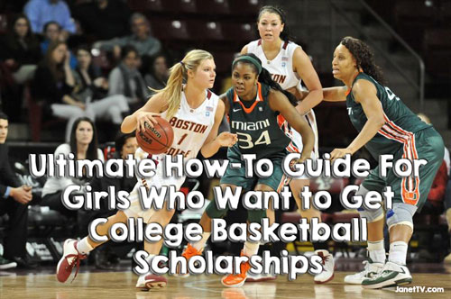 ultimate-how-to-guide-for-girls-who-want-to-get-college-basketball-scholarships-janet-tv-500x332-w